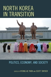 North Korea in Transition - Politics, Economy, and Society ebook by Kyung-Ae Park,Scott Snyder
