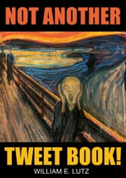 Not Another Tweet Book! ebook by William E. Lutz