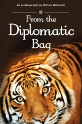 From the Diplomatic Bag - An autobiography by William McDowell ebook by William McDowell