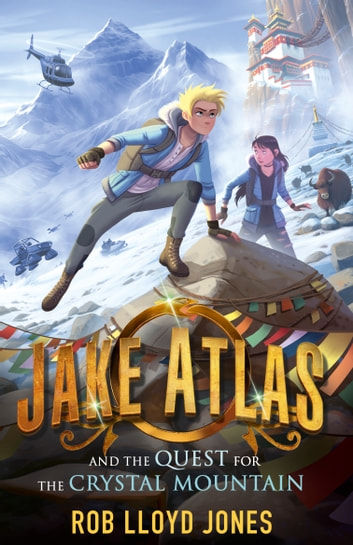 Jake Atlas and the Quest for the Crystal Mountain ebook by Rob Lloyd Jones