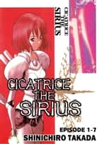 CICATRICE THE SIRIUS - Episode 1-7 ebook by Shinichiro Takada