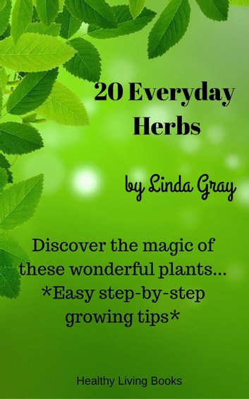 20 Everyday Herbs - Herbs at Home ebook by Linda Gray