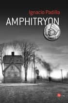 Amphitryon ebook by Ignacio Padilla