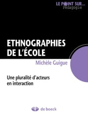 Ethnographies de l'école - Une pluralité d'acteurs en interaction ebook by Michèle Guigue