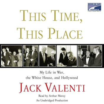 This Time, This Place - My Life in War, the White House, and Hollywood audiobook by Jack Valenti