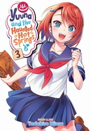 Yuuna and the Haunted Hot Springs Vol. 3 ebook by Tadahiro Miura
