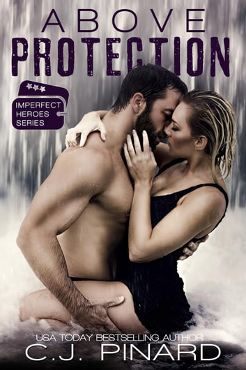 Above Protection - Imperfect Heroes, #2 ebook by C.J. Pinard