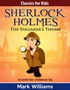 Sherlock Holmes: Sherlock For Kids: The Engineer's Thumb ebook by Mark Williams