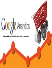 Google Analytics Tracking Guide for Beginners ebook by V.T.