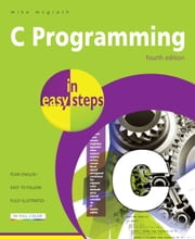 C Programming in easy steps, 4th Edition ebook by Mike McGrath
