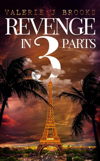Revenge in 3 Parts - a novel ebook by Valerie j Brooks
