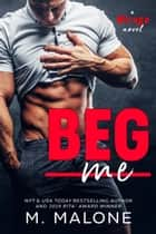 Beg Me ebook by M. Malone, Minx Malone
