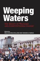 Weeping Waters - The Treaty of Waitangi and Constitutional Change ebook by