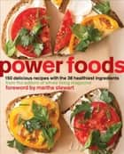 Power Foods - 150 Delicious Recipes with the 38 Healthiest Ingredients ebook by The Editors of Whole Living Magazine