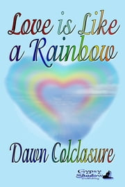 Love is Like a Rainbow ebook by Dawn Colclasure