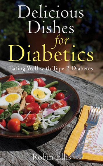 Delicious Dishes for Diabetics - Eating Well with Type-2 Diabetes ebook by Robin Ellis