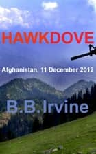 Hawkdove-Afghanistan, 11 December 2012 ebook by B.B. Irvine