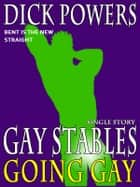 Going Gay (Gay Stables #11) ebook by Dick Powers