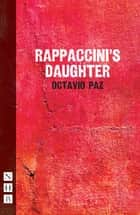 Rapaccinni's Daughter (NHB Modern Plays) ebook by Sebastian Doggart, Octavio Paz