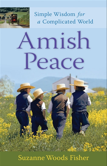 Amish Peace - Simple Wisdom for a Complicated World ebook by Suzanne Woods Fisher