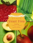The All New Yeast Free Cooking ebook by TFE Services