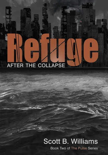 Refuge After the Collapse - Book Two of The Pulse Series ebook by Scott B. Williams