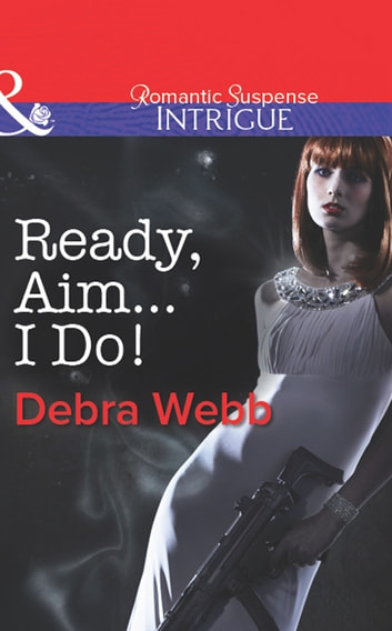 Ready, Aim...I Do! (Mills & Boon Intrigue) (Colby Agency: The Specialists, Book 2) ebook by Debra & Regan Webb & Black
