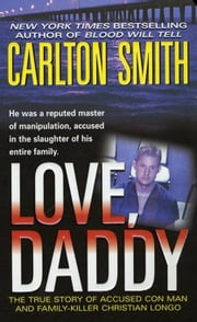 Love, Daddy - The True Story of Accused Con Man and Family Killer Christian Longo ebook by Carlton Smith
