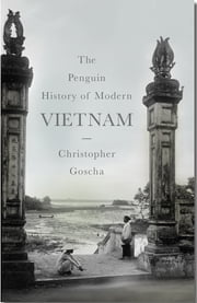 The Penguin History of Modern Vietnam - A History ebook by Christopher Goscha