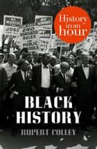 Black History: History in an Hour 電子書 by Rupert Colley