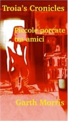 Troia's cronicles. piccole porcate tra amici. ebook by Garth Morris