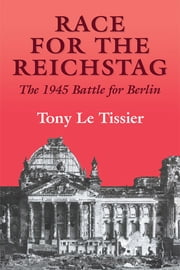 Race for the Reichstag - The 1945 Battle for Berlin ebook by Tony, Le Tissier MBE
