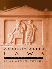 Ancient Greek Laws - A Sourcebook ebook by Ilias Arnaoutoglou