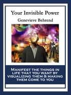 Your Invisible Power and How to Use It - With linked Table of Contents ebook by Genevieve Behrend