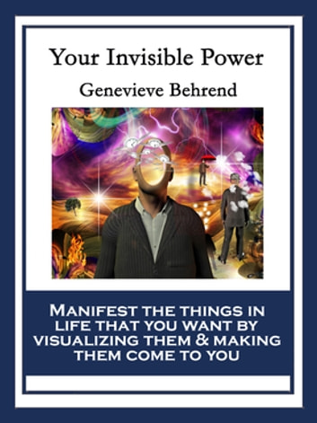 Your Invisible Power And How To Use It Ebook By Genevieve Behrend