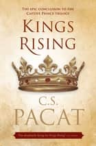 Kings Rising: Book Three of the Captive Prince Trilogy - Book Three of the Captive Prince Trilogy ebook by C.S. Pacat