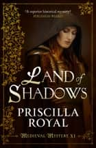 Land of Shadows ebook by Priscilla Royal