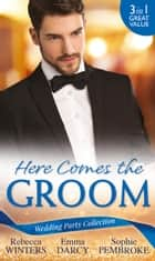 Wedding Party Collection: Here Comes The Groom: The Bridegroom's Vow / The Billionaire Bridegroom (Passion, Book 25) / A Groom Worth Waiting For (Mills & Boon M&B) 電子書 by Rebecca Winters, Emma Darcy, Sophie Pembroke