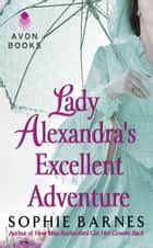 Lady Alexandra's Excellent Adventure ebook by Sophie Barnes
