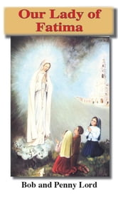 Our Lady of Fatima ebook by Bob and Penny Lord