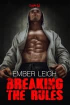 Breaking the Rules ebook by Ember Leigh