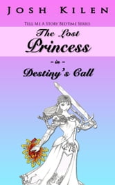 The Lost Princess in Destiny's Call - The Lost Princess Saga, #3 ebook by Josh Kilen