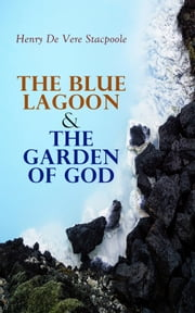 The Blue Lagoon & The Garden of God ebook by Henry De Vere Stacpoole