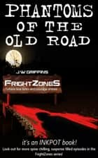Phantoms of the Old Road ebook by J.W. Griffin