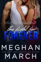 The Fight for Forever ebook by Meghan March