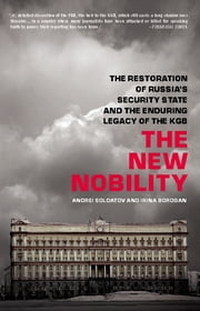 The New Nobility - The Restoration of Russia's Security State and the Enduring Legacy of the KGB ebook by Andrei Soldatov,Irina Borogan