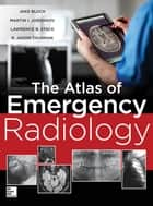 Atlas of Emergency Radiology ebook by R. Jason Thurman, Jake Block, Martin Ivanov Jordanov,...