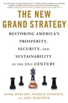 The New Grand Strategy - Restoring America's Prosperity, Security, and Sustainability in the 21st Century ebook by Mark Mykleby, Patrick Doherty, Joel Makower