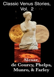 Classic Venus Stories, Vol. 2 ebook by Henry Slesar,John & Dorothy de Courcy,A. H. Phelps