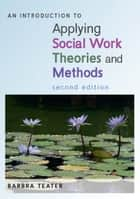 An Introduction To Applying Social Work Theories And Methods ebook by Barbra Teater